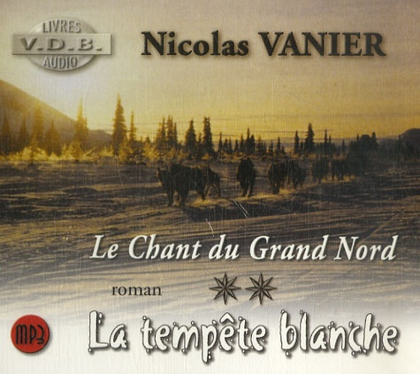 Nicolas Vanier - Le chant du Grand Nord Tome 2 : La tempête blanche. 1 CD audio MP3