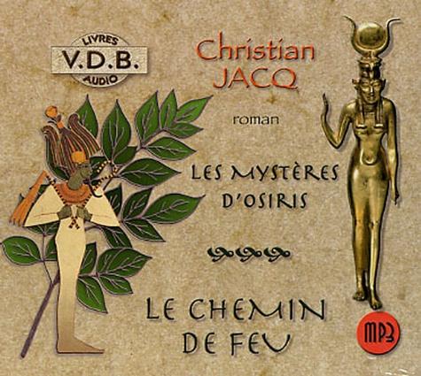 Christian Jacq et Gilbert Dombrowsky - Les Mystères d'Osiris Tome 3 : Le Chemin de Feu. 2 CD audio MP3