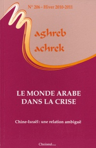 Jean-François Daguzan - Maghreb-Machrek N° 206, hiver 2010-2 : Les économies arabes face a la crise - Chine-Israël : une relation ambiguë.