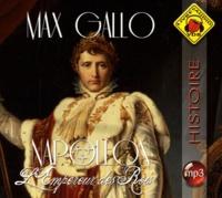 Max Gallo - Napoléon Tome 3 : L'Empereur des Rois. 2 CD audio MP3