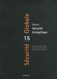 Jean-François Daguzan et Pascal Lorot - Sécurité Globale N° 15, Printemps 201 : Sécurite énergétique.