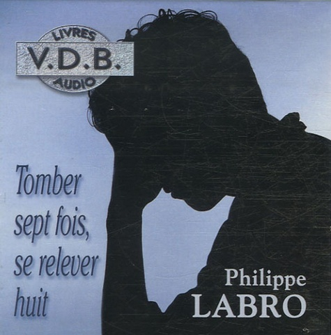 Philippe Labro - Tomber sept fois, se relever huit. 5 CD audio