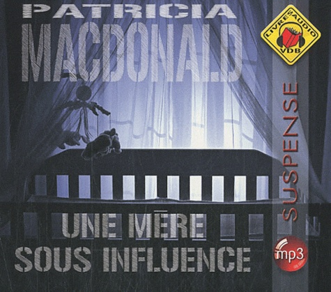 Patricia MacDonald - Une mère sous influence. 1 CD audio MP3