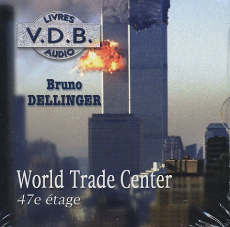Bruno Dellinger - World Trade Center, 47e étage. 5 CD audio