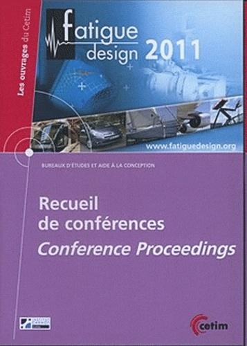 CETIM - Fatigue design 2011 - Recueil de conférences proceedings. 1 Cédérom
