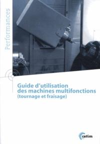 CETIM - Guide d'utilisation des machines multifonctions (tournage et fraisage).
