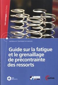 CETIM - Guide sur la fatigue et le grenaillage de précontrainte des ressorts.