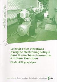 CETIM - Le bruit et les vibrations d'origine électromagnétique dans les machines tournantes à moteur électrique - Etude bibliographique.