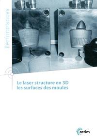 CETIM - Le laser structure en 3D les surfaces des moules.
