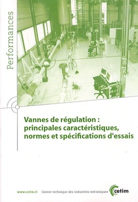 CETIM - Vannes de régulation : principales caractéristiques, normes et spécifications d'essais.