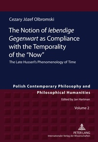 Cezary jozef Olbromski - The Notion of «lebendige Gegenwart» as Compliance with the Temporality of the «Now» - The Late Husserl's Phenomenology of Time.
