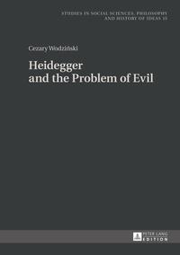 Cezary Wodzi?ski - Heidegger and the Problem of Evil - Translated into English by Patrick Trompiz and Agata Bielik-Robson.