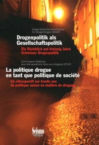 CFLD - La politique drogue en tant que politique de société - Un rétrospectif sur trente ans de politique suisse en matière de drogues, 1981-2011.