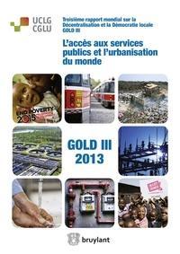 L'accès aux services publics et l'urbanisation du monde- Troisième rapport mondial sur la décentralisation et la démocratie locale GOLD III 2013 -  CGLU |