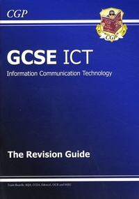 CGP - GCSE ICT (Information Communication Technology) - The Revision Guide.