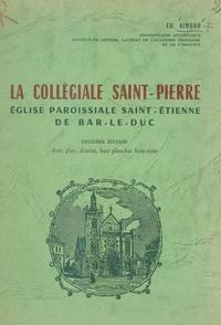 Ch. Aimond et  Gaillemin - La collégiale Saint-Pierre - Église paroissiale Saint-Étienne de Bar-le-Duc.