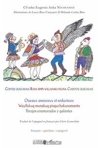 Ch'aska Eugenia Anka Ninawaman - Contes quechuas - Oiseaux amoureux et séducteurs, édition français-quechua-espagnol.