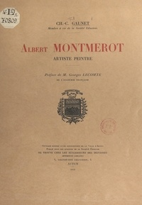 Ch.-C. Gaunet et Victor Gautron du Coudray - Albert Montmerot, artiste peintre.