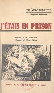Ch. Grosclaude et Jean Chièze - J'étais en prison.