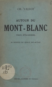 Ch. Vallot et Serge Delaveau - Autour du Mont-Blanc - Choix d'excursions.