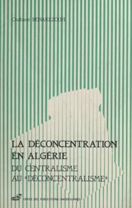 Chabane Benakezouh - La déconcentration en Algérie - Du centralisme au déconcentralisme.