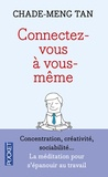 Chade-Meng Tan - Connectez-vous à vous-même - Une nouvelle voie vers le succès, le bonheur (et la paix dans le monde).
