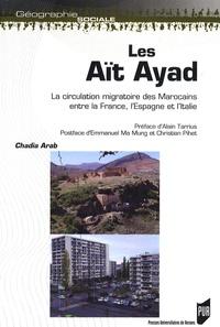 Chadia Arab - Les Aït Ayad - La circulation migratoire des Marocains entre la France, l'Espagne et l'Italie.