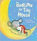 Chae Strathie et Sébastien Braun - Bedtime for Tiny Mouse.