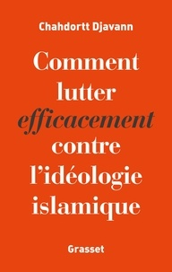 Chahdortt Djavann - Comment lutter efficacement contre l'idéologie islamique.