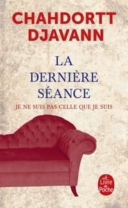 Chahdortt Djavann - La Derniere Séance - Voyage au bout de l'isolement ; Je ne sui spas celle que je suis.