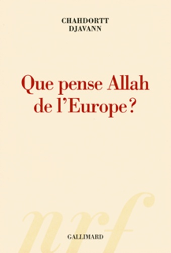 Chahdortt Djavann - Que pense Allah de l'Europe ?.