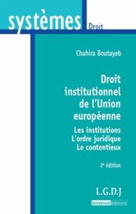 Chahira Boutayeb - Droit institutionnel de l'Union européenne - Les institutions, l'ordre juridique, le contentieux.