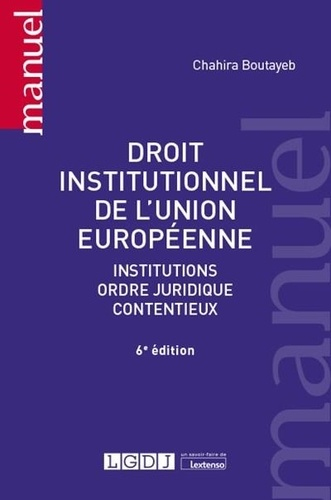 Droit institutionnel de l'Union européenne. Institutions, ordre juridique, contentieux 6e édition