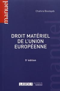 Chahira Boutayeb - Droit matériel de l'Union européenne.