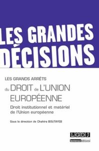 Chahira Boutayeb - Les grands arrêts du droit de l'Union européenne - Droit institutionnel et matériel de l'Union européenne.
