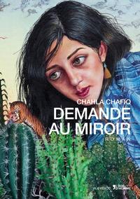 Chahla Chafiq - Demande au miroir.