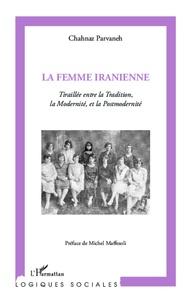 La femme Iranienne - Tiraillée entre la Tradition, la Modernité et la Postmodernité.pdf
