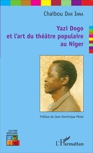Chaïbou Dan Inna - Yazi Dogo et l'art du théâtre populaire au Niger.
