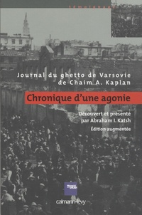 Chaim Aron Kaplan - Chronique d'une agonie - Journal du ghetto de Varsovie.