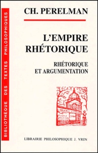 Chaïm Perelman - L'empire rhétorique. - Rhétorique et argumentation.