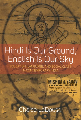 Hindi Is Our Ground, English Is Our Sky. Education, Language, and Social Class in Contemporary India