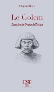 Chajim Bloch - Le Golem - Légendes du ghetto de Prague.