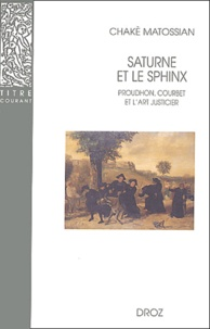 Chakè Matossian - Saturne et le Sphinx - Proudhon, Courbet et l'art justicier.
