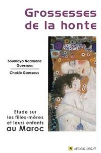 Chakib Guessous et Soumaya Naamane Guessous - Grossesses de la honte - Etude sur les filles-mères et leurs enfants au Maroc.