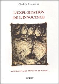 Chakib Guessous - L'exploitation de l'innocence - Le travail des enfants au Maroc.