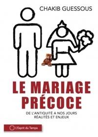 Chakib Guessous - Mariages précoces - De la Mésopotamie au Maroc du XXIe siècle en passant par les Mormons de Salt Lake City, une enquête anthropologique et historique.