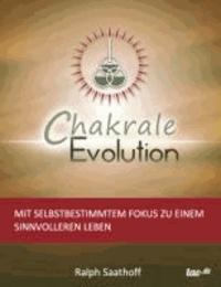 Chakrale Evolution - Mit selbstbestimmtem Fokus zu einem sinnvolleren Leben.