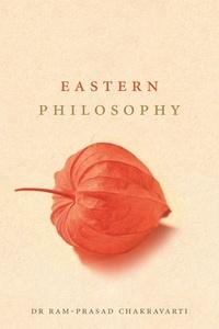 Chakravarthi Ram-Prasad - Eastern Philosophy.