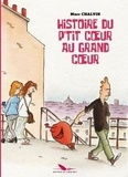 Marc Chalvin et Chalvin Marc - Histoire du p'tit cœur au grand cœur.