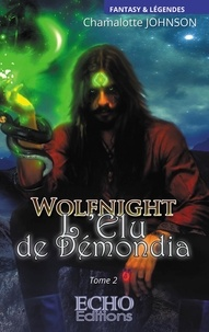 Chamalotte Johnson - Wolfnight Tome 2 : L'élu de Démondia.